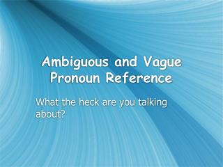 Ambiguous and Vague Pronoun Reference