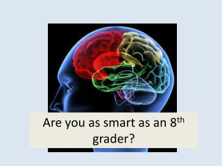 Are you as smart as an 8 th  grader?