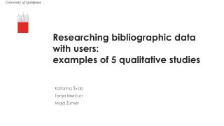 Researching bibliographic data with users:  examples  of 5 qualitative  studies