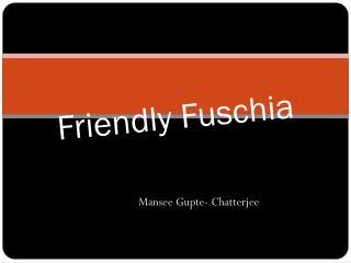 Friendly  Fuschia