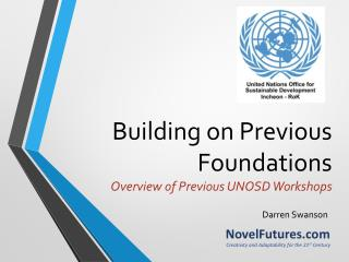 Building on Previous Foundations Overview of Previous UNOSD Workshops
