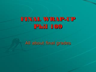 FINAL WRAP-UP Phil 109