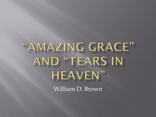 �Amazing grace�  and  �tears in heaven�