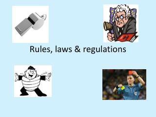 Rules, laws & regulations