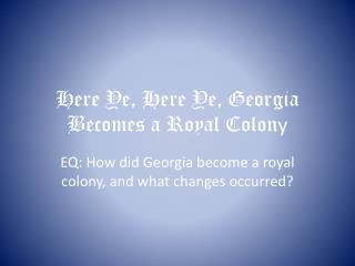 Here Ye, Here Ye, Georgia Becomes a Royal Colon y