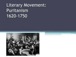 Literary Movement: Puritanism 1620-1750