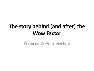 The story behind (and after) the Wow Factor