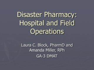 Disaster Pharmacy: Hospital and Field Operations