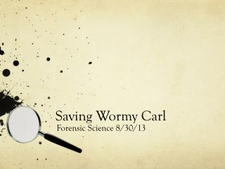 Saving Wormy Carl