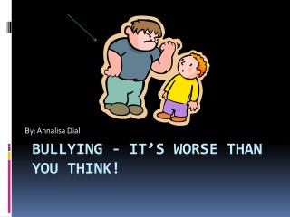 Bullying - it's worse than you think!