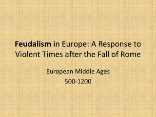 Feudalism  in  Europe: A Resp onse to Violent Times after the Fall of Rome