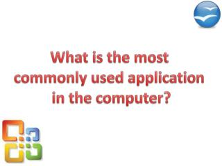What is the most  commonly used application  in the computer?