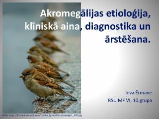 Akromeg ālijas etioloģija,  klīniskā aina , diagnostika un ārstēšana.