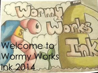 Welcome to Wormy Works Ink 2014