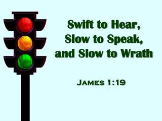 Swift to Hear,  Slow to Speak,  and Slow to Wrath