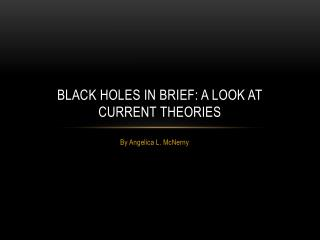 Black Holes in Brief: A look at current theories