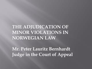 THE ADJUDICATION OF  MINOR VIOLATIONS IN NORWEGIAN LAW Mr. Peter Lauritz  Bernhardt