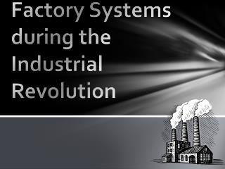 Factory Systems during the Industrial Revolution