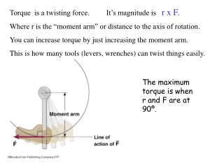 Torque  is a twisting force.         It's magnitude is    r x F .