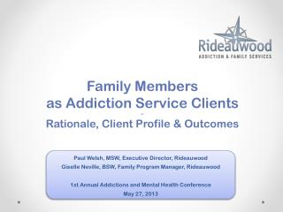 Family Members a s Addiction Service Clients ~ Rationale, Client Profile & Outcomes