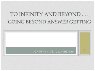 To Infinity and Beyond . . . Going Beyond Answer Getting