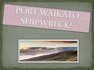 PORT WAIKATO SHIPWRECK!