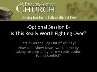 -Optional Session B- Is This Really Worth Fighting Over?