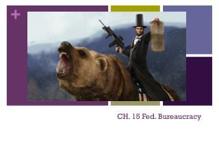 CH. 15 Fed. Bureaucracy