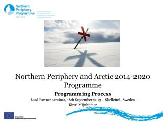 Northern  Periphery and Arctic 2014-2020  Programme Programming Process