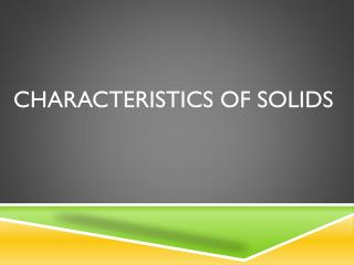 Characteristics of Solids