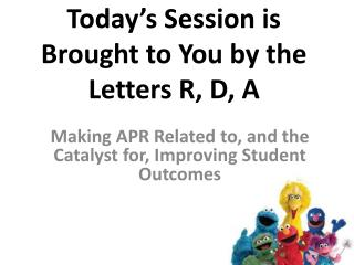 Today's Session is Brought to You by the Letters R, D, A