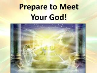 Prepare to Meet  Your God!