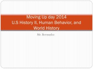 Moving Up day 2014 U.S History II, Human Behavior, and  World History