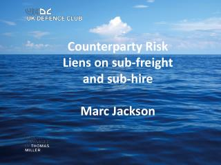 Counterparty Risk  Liens on sub-freight  and sub-hire Marc Jackson