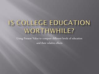 Is college Education Worthwhile?
