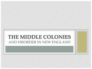 THE MIDDLE COLONIES and disorder in New England