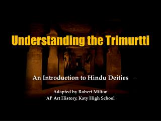 Understanding the  Trimurtti