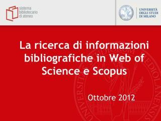 La ricerca di informazioni bibliografiche in Web of Science e  Scopus