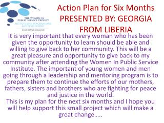 Action  Plan for Six  Months PRESENTED BY: GEORGIA FROM LIBERIA