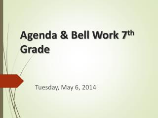 Agenda & Bell Work 7 th  Grade