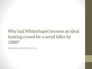 Why had Whitechapel become an ideal hunting crowd for a serial killer by 1888?