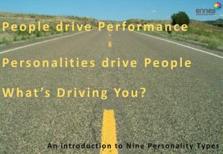 People drive Performance Personalities drive  P eople What's Driving You?