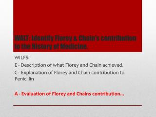 WALT: Identify Florey & Chain's contribution to the History of Medicine.