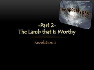 -Part  2- The  Lamb that Is Worthy