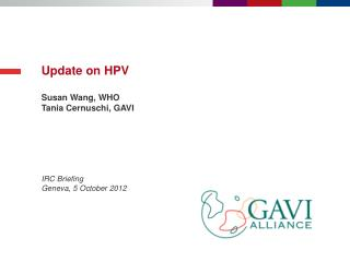 Update on HPV Susan Wang, WHO Tania Cernuschi, GAVI