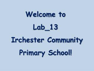 Welcome to Lab_13   Irchester Community Primary School!