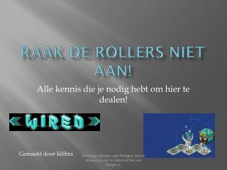 Raak de rollers niet aan!