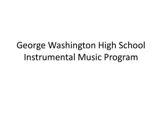 George Washington High School Instrumental Music Program