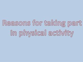 Reasons for taking part In physical activity