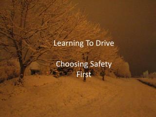 Learning To  Drive Choosing Safety First